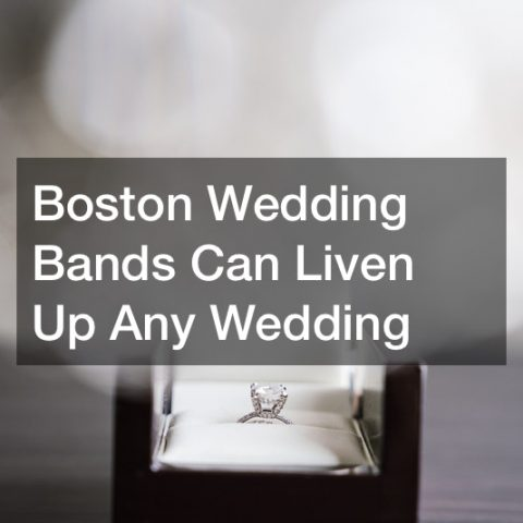 Boston Wedding Bands Can Liven Up Any Wedding