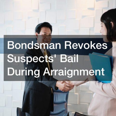 Bondsman Revokes Suspects Bail During Arraignment